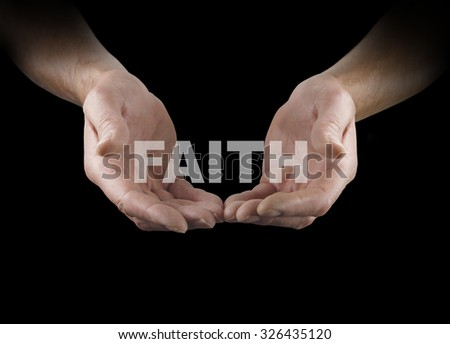 Have a little Faith - pair of male hand held in an open gesture with the word FAITH floating above on a black background - stock photo