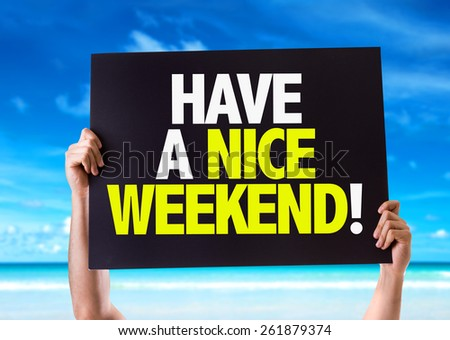stock images similar to id 239789605 have a nice weekend