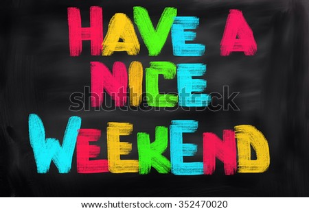 Have A Nice Weekend Concept - stock photo