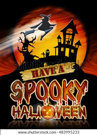 Have a Spooky Halloween Chrome Lettering with flying Witch, Haunted House and Pumpkin Graphic.