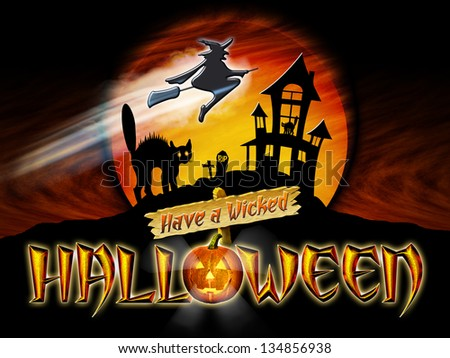 Have a Wicked Halloween Graphic with Scared Cat and Witch flying in front of Haunted house.