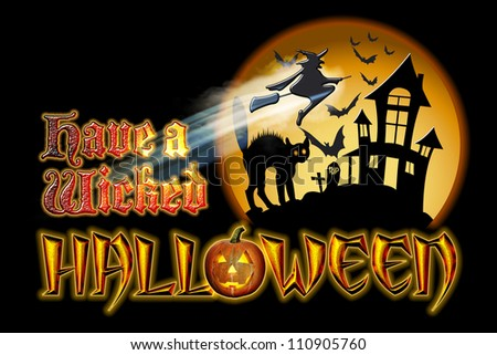 Have a Wicked Halloween Pumpkin Graphic with Scared Cat and Witch Flying in front of haunted house.