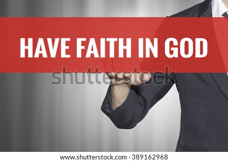 Have Faith in God word on virtual screen touch by business man at red tab - stock photo