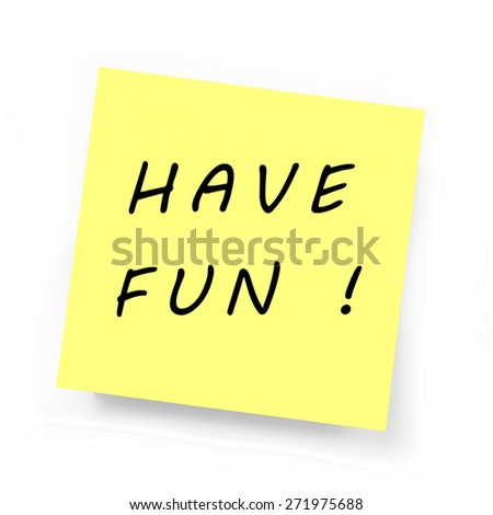 HAVE FUN - Yellow Sticky Note on white background