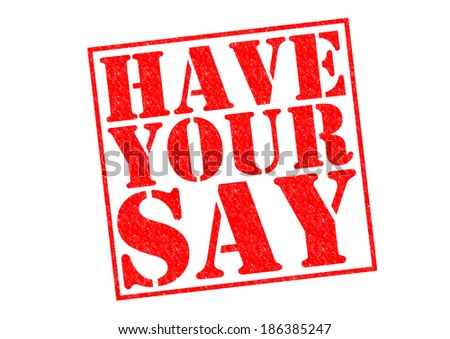 HAVE YOUR SAY red Rubber Stamp over a white background.