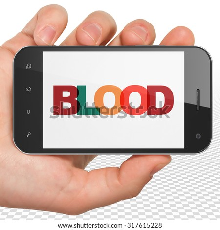 Health concept: Hand Holding Smartphone with Painted multicolor text Blood on display