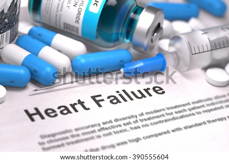 Heart Failure - Printed Diagnosis with Blurred Text. On Background of Medicaments Composition - Blue Pills, Injections and Syringe. 3D Render. - stock photo