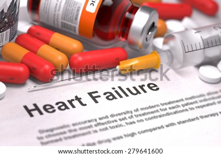 Heart Failure - Printed Diagnosis with Red Pills, Injections and Syringe. Medical Concept with Selective Focus. - stock photo