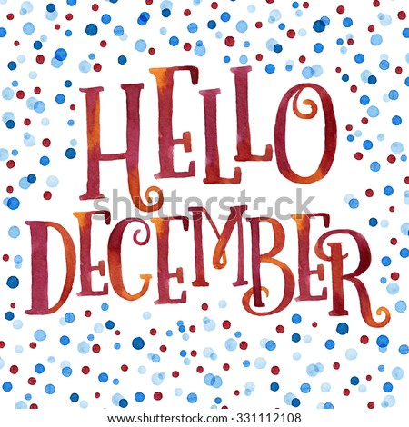 Hello December Painted With Bright Red And Orange Watercolor In Colorful  Watercolor Dots Background. Nice