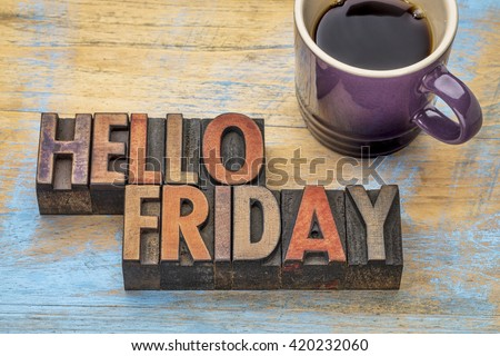 Hello Friday  - text in vintage letterpress wood type with a cup of coffee - stock photo