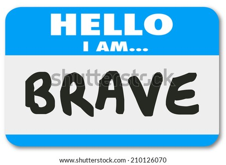 Hello I am Brave words on a blue name tag or sticker announcing you are courageous, bold, daring and confident to handle the job or career - stock photo