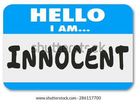 Hello I Am Innocent words written on a name tag or sticker badge to illustrate you are good and pure, or acquitted in a court of law