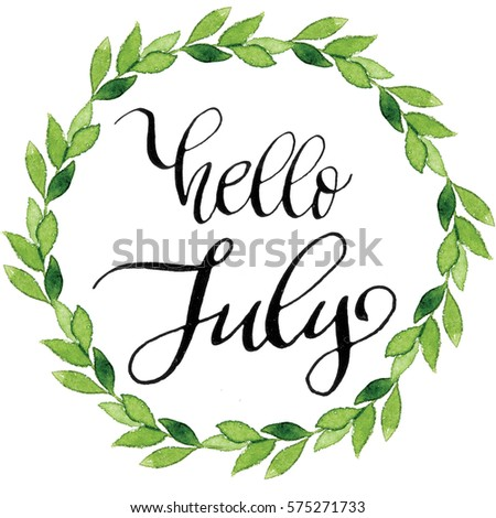 Attractive Hello July Ink Calligraphy Phrase In Watercolor Leaves Wreath. Nice Welcome  Summer Greeting Card Or