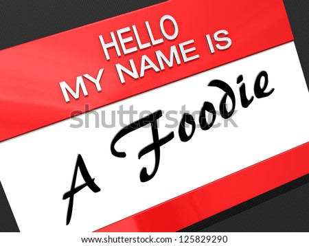Hello My Name is A Foodie on a name tag. - stock photo