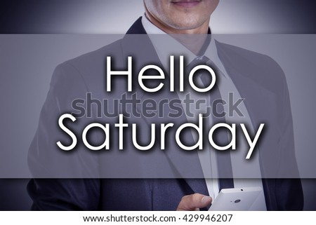 Hello Saturday - Young businessman with text - business concept - horizontal image