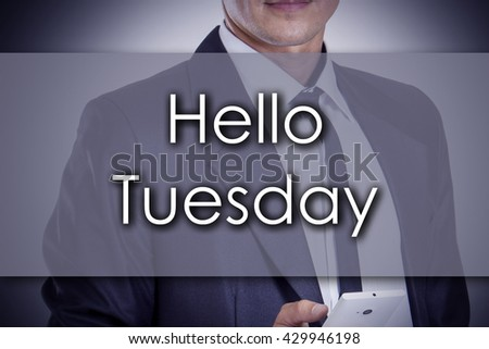 Hello Tuesday - Young businessman with text - business concept - horizontal image