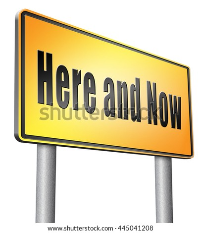 Here and now, live in the present because this is the right time, road sign billboard. - stock photo