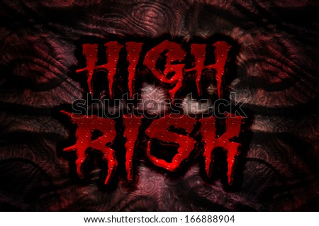 High Risk: high risk written in a grungy horrible gruesome blood dripping manner - stock photo