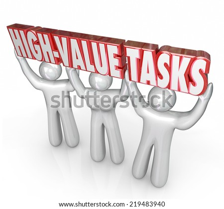 High-Value Tasks words in red 3d letters lifted by team of workers investing time, energy and effort on jobs or work with highest potential return on investment or ROI - stock photo