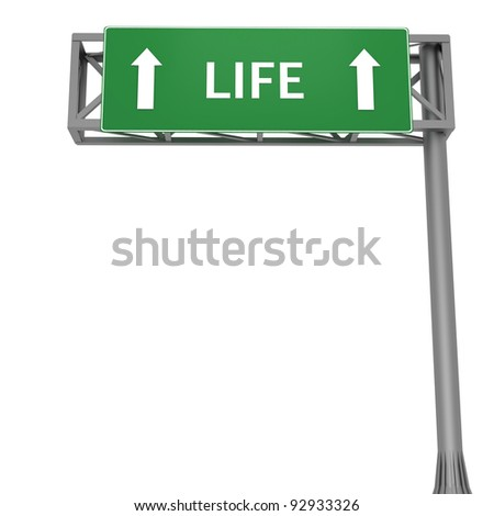 Highway sign saying LIFE is straight ahead