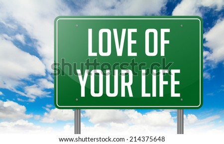 Highway Signpost with Love of Your Life wording on Sky Background,