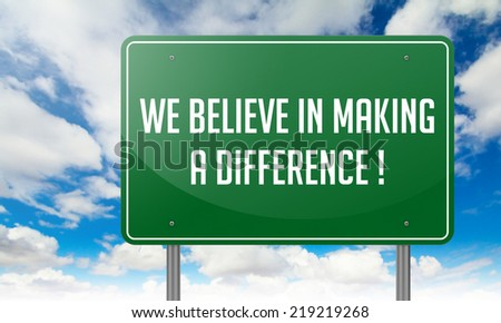 Highway Signpost with We Believe in Making a Difference wording on Sky Background. - stock photo