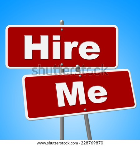 Hire Me Signs Indicating Job Applicant And Work