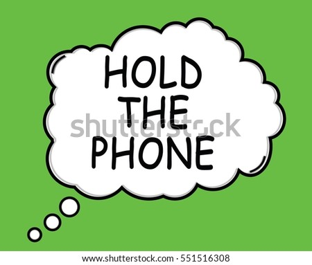 HOLD THE PHONE speech thought bubble cloud text green.