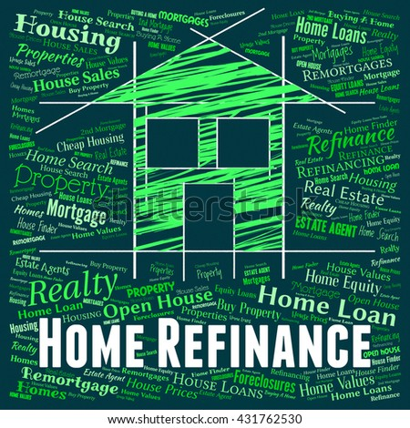 Home Refinance Meaning Financial Refinanced And Property - stock photo