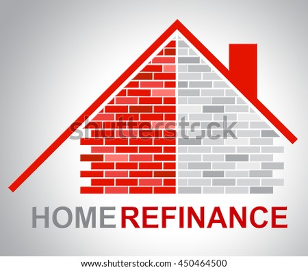 Home Refinance Representing Financial Refinanced And Refinancing - stock photo