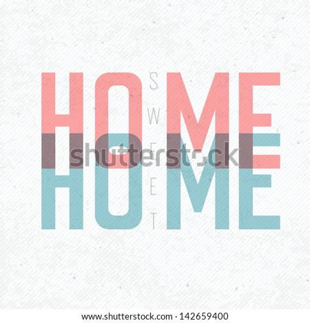 Home Sweet Home Phrase. With textured background. Raster version, vector file available in portfolio. - stock photo