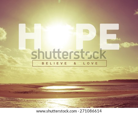 Hope believe and love motivational inspiring quote concept with vintage soft light sunset landscape background ideal for greeting card and poster design. - stock photo