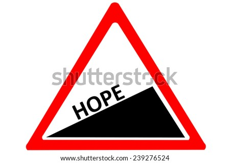 Hope increasing warning road sign isolated on pure white background - stock photo