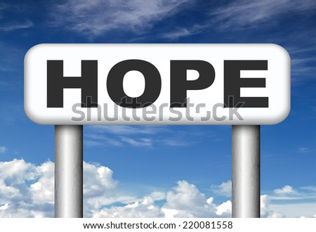 hope sign bright future hopeful for the best optimism optimistic faith and confidence belief in future think positive and hoping for the best  - stock photo