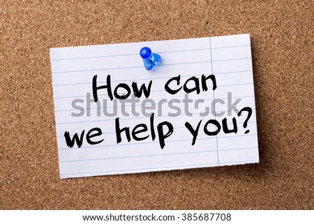 How can we help you? - teared note paper pinned on bulletin board - horizontal image - stock photo