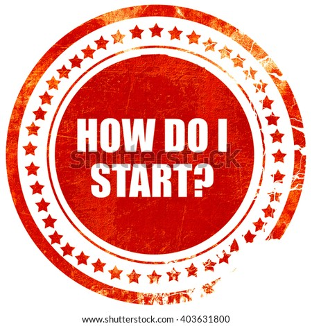 how do i start, grunge red rubber stamp on a solid white backgro - stock photo