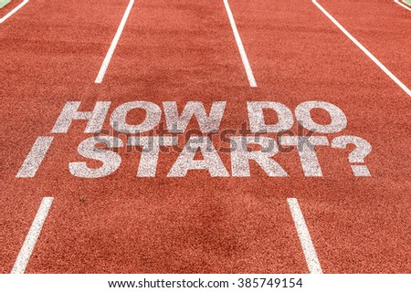 How Do I Start? written on running track
