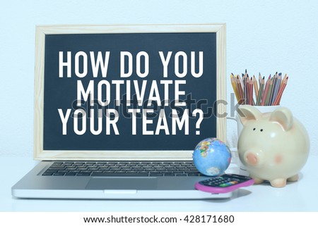 How do you motivate your team / Team motivation and leadership concept - stock photo