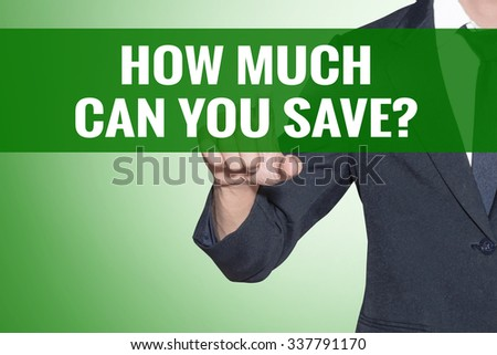 How Much Can You Save word Business man point on green tab virtual screen - stock photo