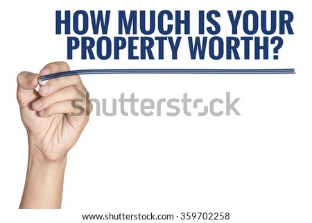 How Much is Your Property Worth word write by man hand holding pen with blue line on white background - stock photo
