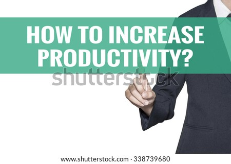 How To Increase Productivity word on virtual screen touch by business woman on white background - stock photo