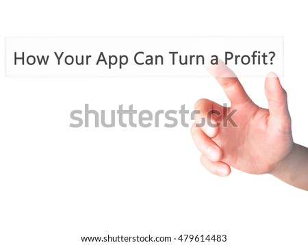 How Your App Can Turn a Profit? - Hand pressing a button on blurred background concept . Business, technology, internet concept. Stock Photo