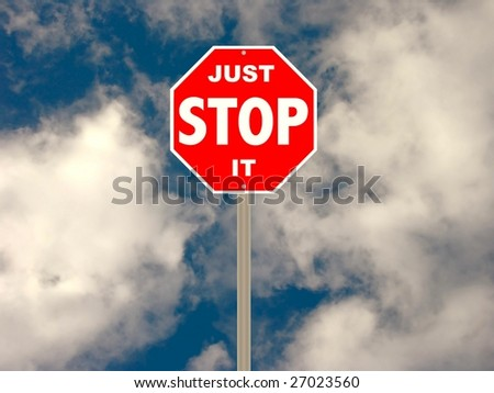 Humorous variation on a stop sign, can denote quitting a bad habit, stop littering the environment, etc