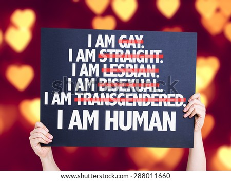 I am Gay/Straight/Lesbian/Bisexual/Trans I am Human card with heart bokeh background - stock photo