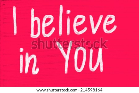i believe in you! - stock photo