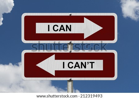 I can versus I can not , Red and white street signs with words I Can and I Can't with sky background