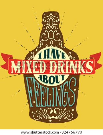 I have mixed drinks about feelings. Handmade Typographic Art for Poster Print Greeting Card T shirt apparel design, hand crafted illustration. Made in vintage retro style. - stock photo