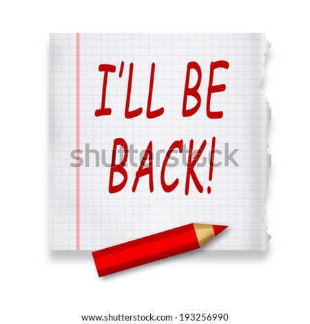 I'll be back inscription on torn piece of paper by red pencil - stock photo