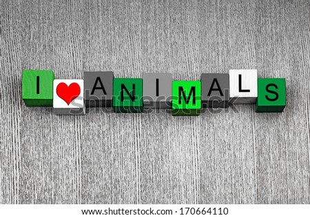 I Love Animals, sign series for nature, wildlife, the natural world and ecology.