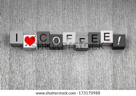 I Love Coffee. From latte, mocha, cappuccino, espresso and coffee cake, sign series for coffee breaks and caffeine lovers everywhere! - stock photo